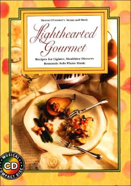 Lighthearted Gourmet: Recipes for Lighter, Heathier Dinners (Cookbook with CD)