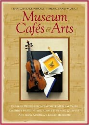 Museum Cafes and Arts: Inspired Recipes from Favorite Museum Cafes; Chamber Music by the Rossetti String Quartet; Art from America's Great Museums