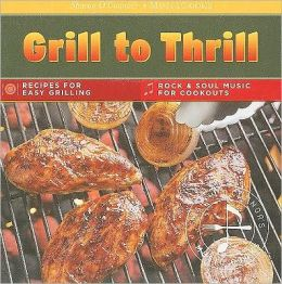 Grill to Thrill: (MusicCooks: Recipe Cards/Music CD), Recipes for easy Grilling, Rock and Soul Music for Cookouts
