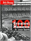 One Hundred Greatest Moments in St. Louis Sports