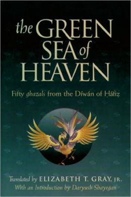 Green Sea of Heaven : Fifty Ghazals from the Diwan of Hafiz