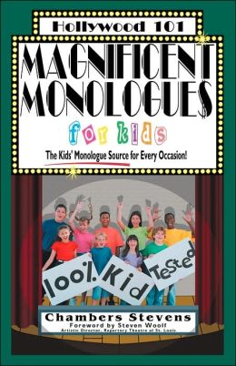 Magnificent Monologues for Kids: The Kids' Monologue Source for Every Occasion!