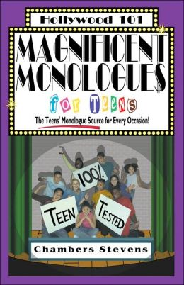 Magnificent Monologues for Teens (Hollywood 101 Series): The Teens' Monologue Source for Every Occasion!