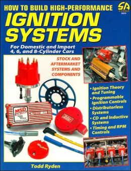 How to Build High-Performance Ignition Systems: For Domestic and Import 4, 6, and 8-Cylinder Cars
