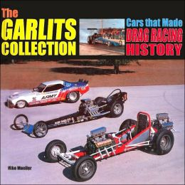 The Garlits Collection: Cars the Made Drag Racing History