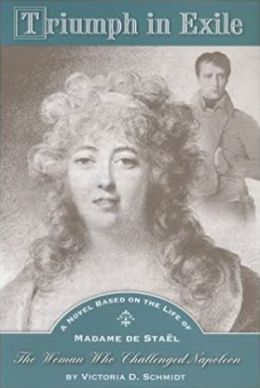 Triumph in Exile: A Novel Based on the Life of Madame de Stael, the Woman Who Challenged Napoleon