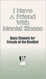 I Have a Friend with Mental Illness: Basic Manuals for Friends of the Disabled