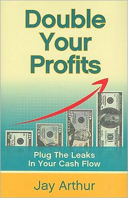 Double Your Profits: Plug the Leaks in Your Cash Flow
