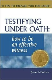 Testifying Under Oath: How to Be an Effective Witness