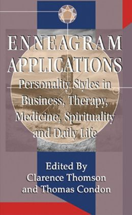 Enneagram Applications: Personality Styles in Business, Therapy, Medicine, Spirituality and Daily Life