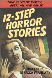 12-Step Horror Stories: True Tales of Misery, Betrayal, and Abuse in AA, NA, and 12-Step Treatment (Scandal)