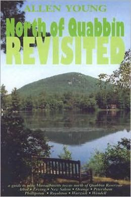North of Quabbin Revisited: A Guide to Nine Massachusetts Towns North of Quabbin Reservoir