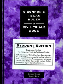 O'Connor's Texas Rules Civil Trials 2005