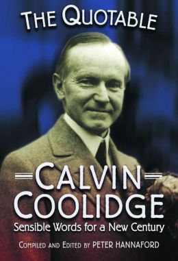 Quotable Calvin Coolidge: Sensible Words for a New Century