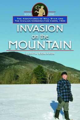 Invasion on the Mountain: The Adventures of Will Ryan and the Civilian Conservation Corps 1933