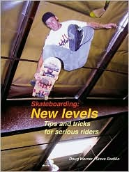 Skateboarding: New Levels - Tips and Tricks for Serious Riders