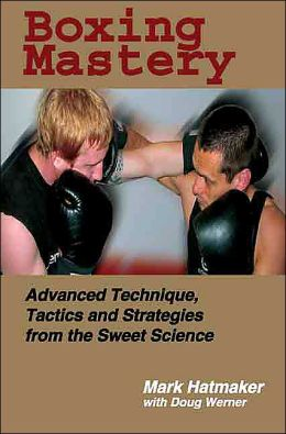 Boxing Mastery: Advanced Technique, Tactics, and Strategies from the Sweet Science