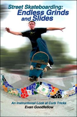 Street Skateboarding: Endless Grinds and Slides: An Instructional Look at Curb Tricks