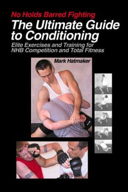 No Holds Barred Fighting: The Ultimate Guide to Conditioning