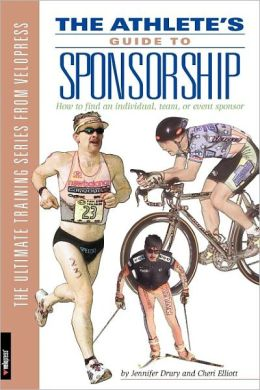 Athlete's Guide to Sponsorship: How to Find an Individual, Team or Event Sponsor