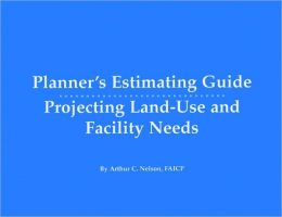 Planner's Estimating Guide/CD: Projecting Land-Use and Facility Needs