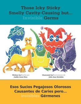 Those Icky Sticky Smelly Cavity-Causing but . . .: Esos sucios pegajosos olorosos causantes de caries pero . . . invisibles germenes