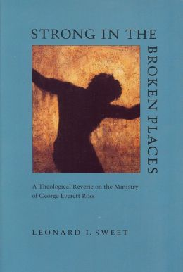 Strong in the Broken Places: A Theological Reverie on the Ministry of George Everett Ross