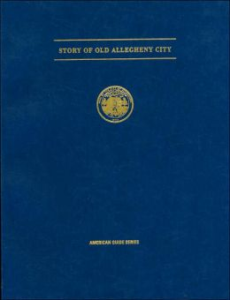Story of Old Allegheny City (American Guide Series)