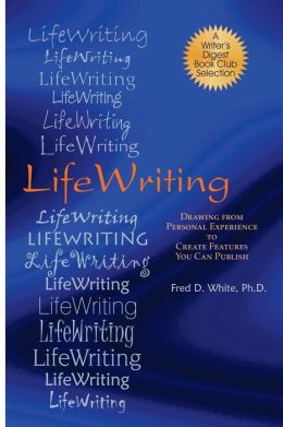LifeWriting: Drawing from Personal Experience to Create Features You Can Publish