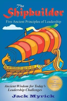 Shipbuilder: Five Ancient Principles of Leadership