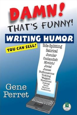 Damn! That's Funny!: Writing Humor You Can Sell