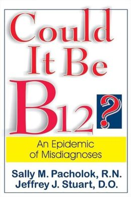 Could it Be B12: The Misdiagnosed Epidemic