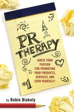 PR Therapy: Ignite Your Passion for Promoting Your Products, Services, and Even Yourself!