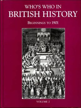 Who's Who in British History: Beginnings to 1901
