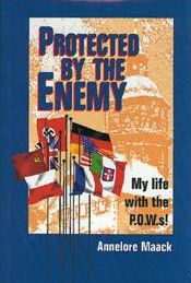 Protected by the Enemy: My life with the P.O.W.s!