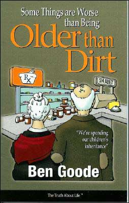 Some Things Are Worse than Being Older than Dirt