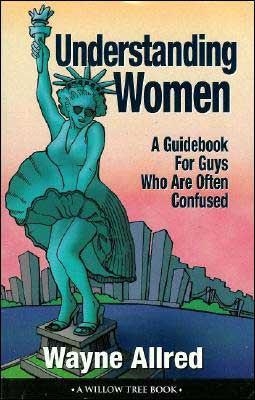 Understanding Women: A Guidebook for Guys Who Are Often Confused