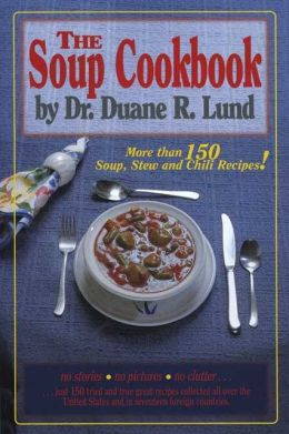 The Soup Cookbook: More Than 150 Soup, Stew and Chili Recipes!