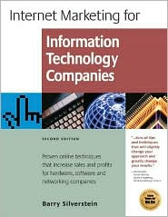 Internet Marketing Success for Information Technology Companies: Proven Online Techniques That Increase Sales and Profits for Hardware,Software and Networking Companies