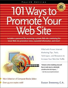 101 Ways to Promote Your Web Site: Filled with Proven Internet Marketing Tips,Tools,Techniques,and Resources to Increase Your Web Description: The Key to a Web Site's Success Is Its Ability to Entice Surfers to Stop at That Site,Absorb What It Offers