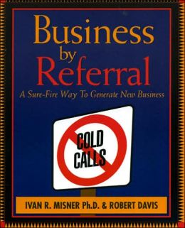 Business by Referral: A Sure-Fire Way to Generate New Business