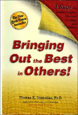 Bringing out the Best in Others!: 3 Keys for Business Leaders, Educators, Coaches and Parents