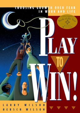 Play to Win!, Revised Edition: Choosing Growth Over Fear in Work and Life