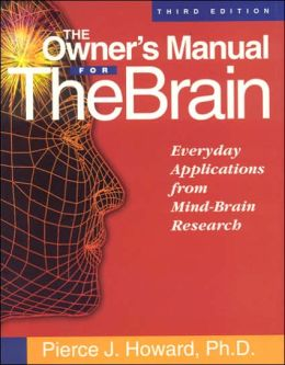 The Owner's Manual for the Brain: Everyday Applications from Mind-Brain Research