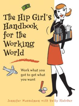 The Hip Girl's Handbook to the Working World