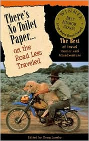 There's No Toilet Paper on the Road Less Traveled: The Best of Travel Humor and Misadventure