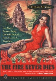 Fire Never Dies: One Man's Raucous Romp Down the Road of Food,Passion and Adventure