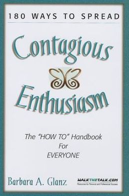 180 Ways to Spread Contagious Enthusiasm: The how-to Handbook for Everyone in Your Organization