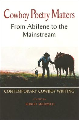 Cowboy Poetry Matters: From Abilene to the Mainstream: Contemporary Cowboy Writing