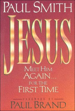 Jesus: Meet Him Again. . . for The First Time